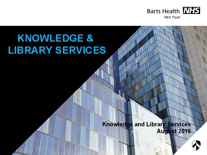 KNOWLEDGE & LIBRARY SERVICES Knowledge and Library Services August 2016