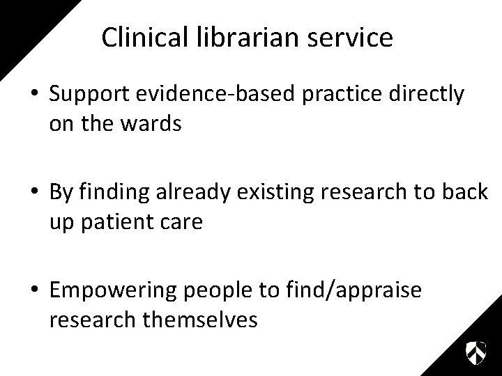 Clinical librarian service • Support evidence-based practice directly on the wards • By finding