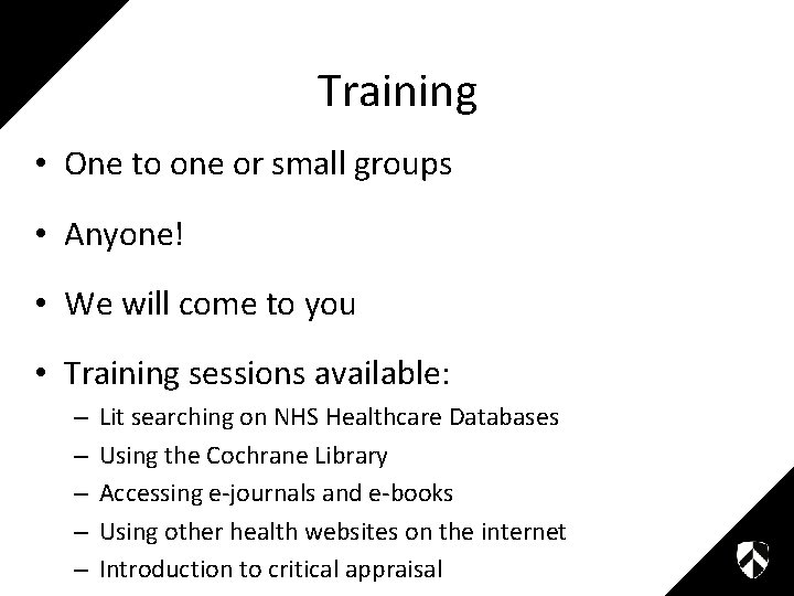 Training • One to one or small groups • Anyone! • We will come