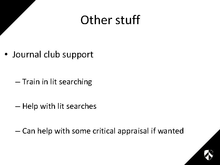 Other stuff • Journal club support – Train in lit searching – Help with