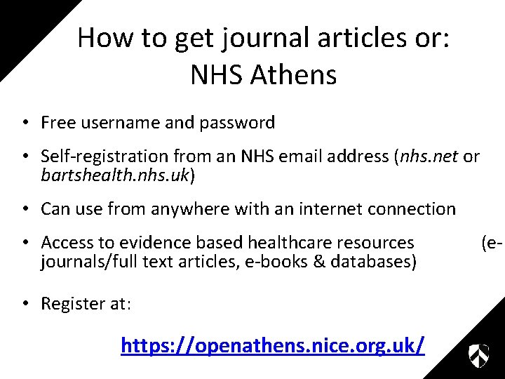 How to get journal articles or: NHS Athens • Free username and password •