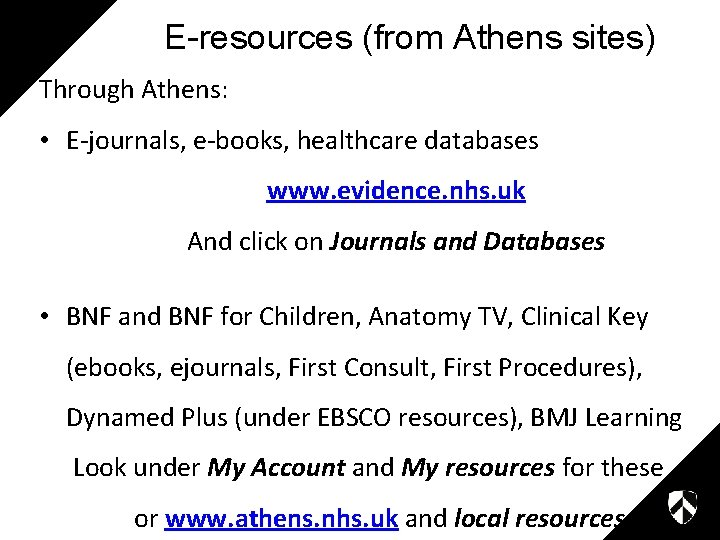 E-resources (from Athens sites) Through Athens: • E-journals, e-books, healthcare databases www. evidence. nhs.