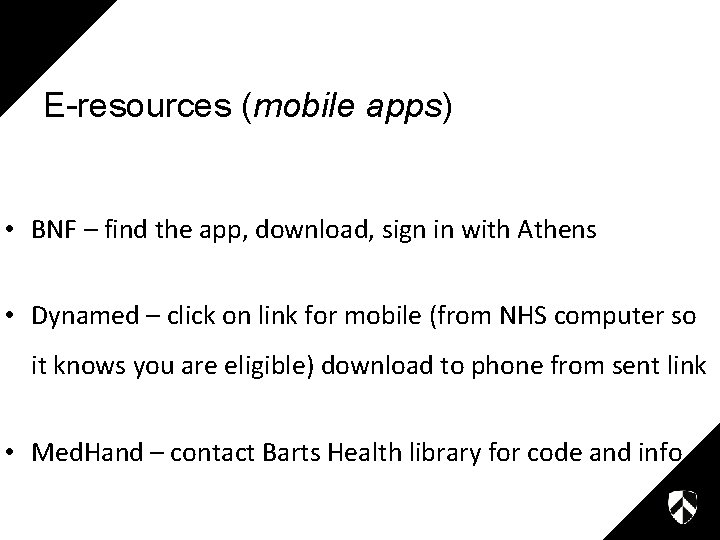 E-resources (mobile apps) • BNF – find the app, download, sign in with Athens