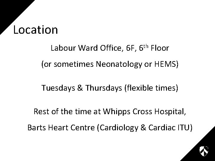 Location Labour Ward Office, 6 F, 6 th Floor (or sometimes Neonatology or HEMS)