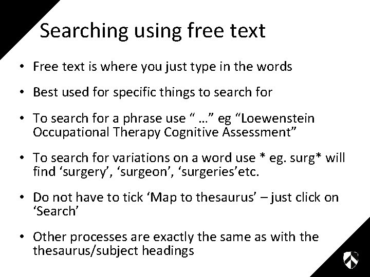 Searching using free text • Free text is where you just type in the