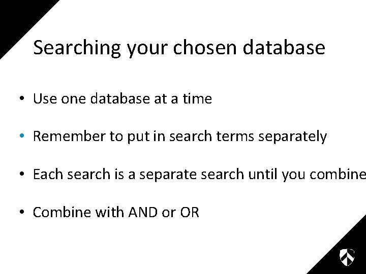 Searching your chosen database • Use one database at a time • Remember to