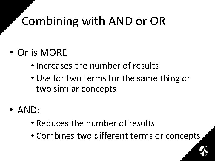 Combining with AND or OR • Or is MORE • Increases the number of