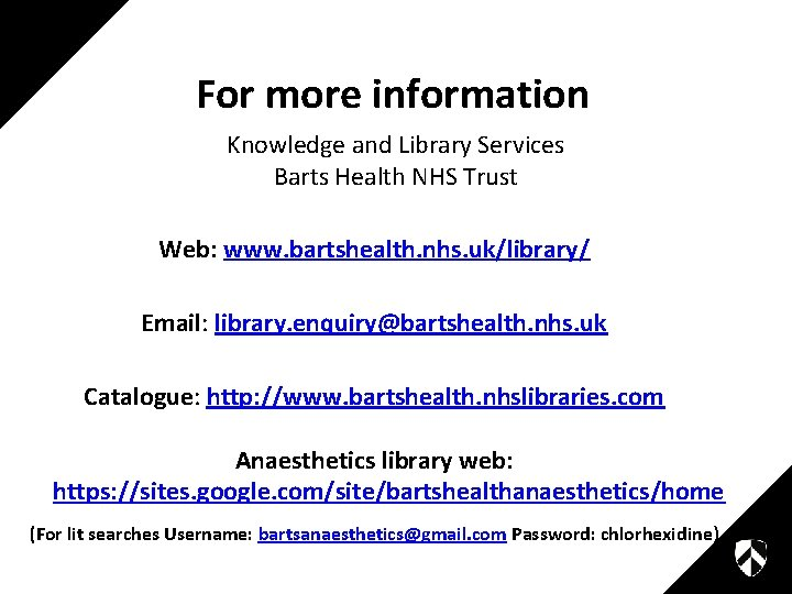 For more information Knowledge and Library Services Barts Health NHS Trust Web: www. bartshealth.