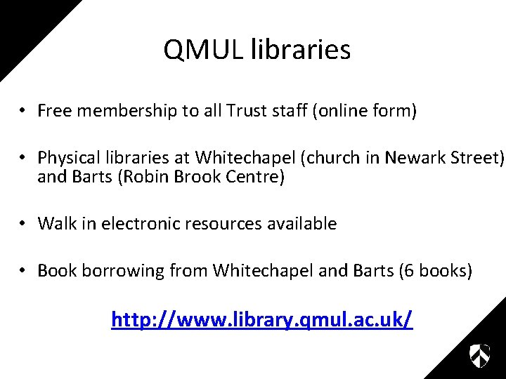 QMUL libraries • Free membership to all Trust staff (online form) • Physical libraries