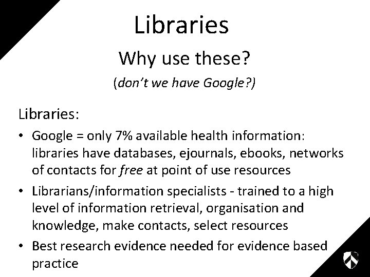 Libraries Why use these? (don't we have Google? ) Libraries: • Google = only