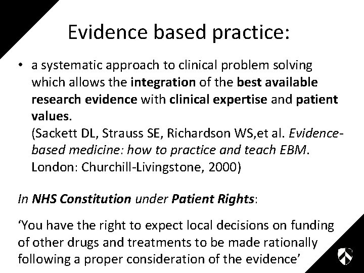 Evidence based practice: • a systematic approach to clinical problem solving which allows the