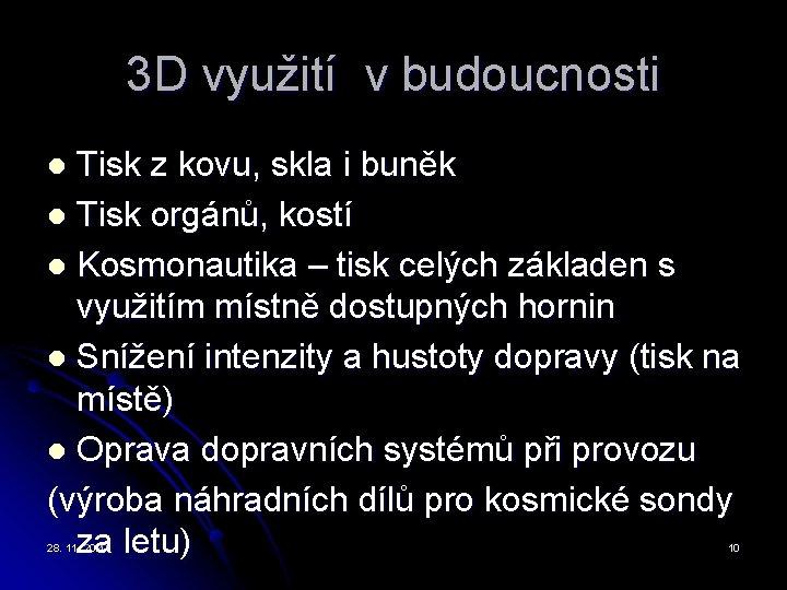 3 D využití v budoucnosti Tisk z kovu, skla i buněk l Tisk orgánů,
