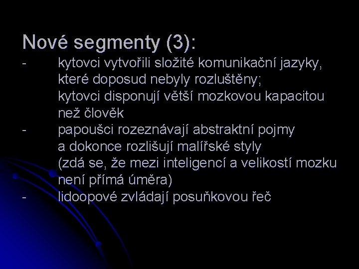 Nové segmenty (3): - - - kytovci vytvořili složité komunikační jazyky, které doposud nebyly