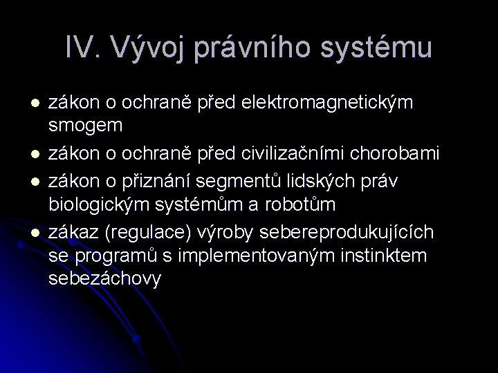 IV. Vývoj právního systému l l zákon o ochraně před elektromagnetickým smogem zákon o