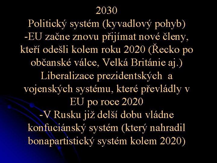 2030 Politický systém (kyvadlový pohyb) -EU začne znovu přijímat nové členy, kteří odešli kolem