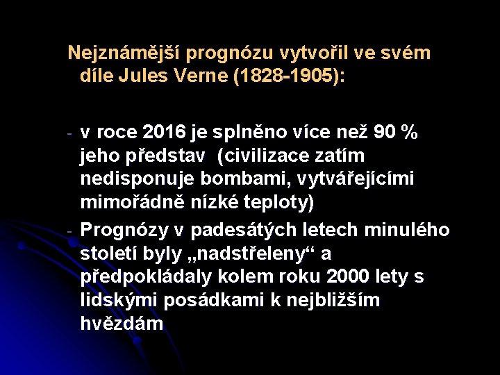 Nejznámější prognózu vytvořil ve svém díle Jules Verne (1828 -1905): - - v roce