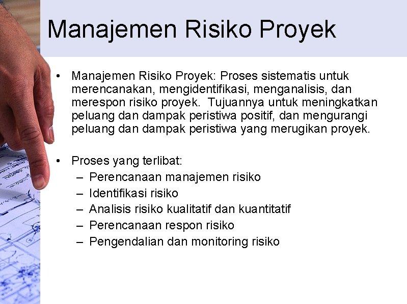 Manajemen Risiko Proyek • Manajemen Risiko Proyek: Proses sistematis untuk merencanakan, mengidentifikasi, menganalisis, dan