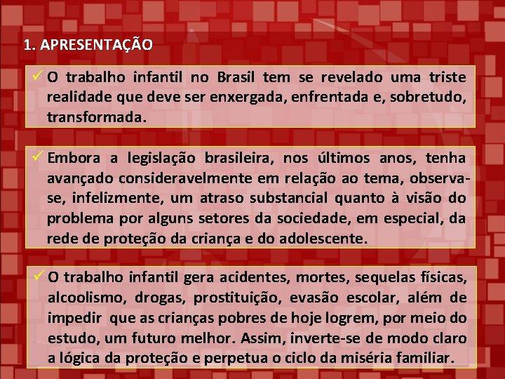 1. APRESENTAÇÃO ü O trabalho infantil no Brasil tem se revelado uma triste realidade