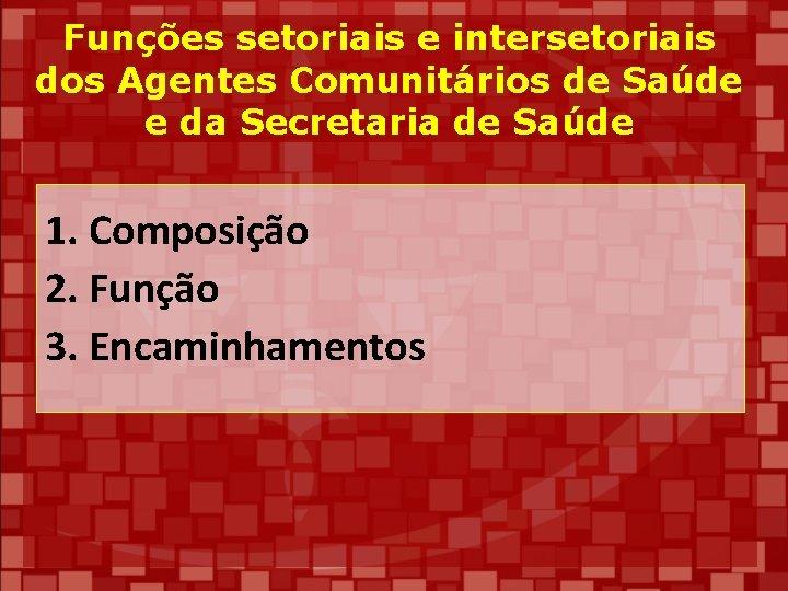Funções setoriais e intersetoriais dos Agentes Comunitários de Saúde e da Secretaria de Saúde