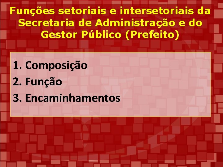 Funções setoriais e intersetoriais da Secretaria de Administração e do Gestor Público (Prefeito) 1.