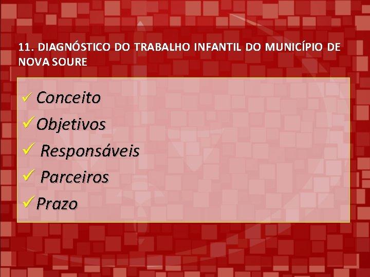 11. DIAGNÓSTICO DO TRABALHO INFANTIL DO MUNICÍPIO DE NOVA SOURE ü Conceito üObjetivos ü