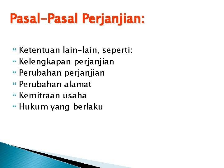 Pasal-Pasal Perjanjian: Ketentuan lain-lain, seperti: Kelengkapan perjanjian Perubahan alamat Kemitraan usaha Hukum yang berlaku