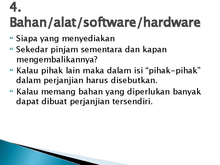 4. Bahan/alat/software/hardware Siapa yang menyediakan Sekedar pinjam sementara dan kapan mengembalikannya? Kalau pihak lain