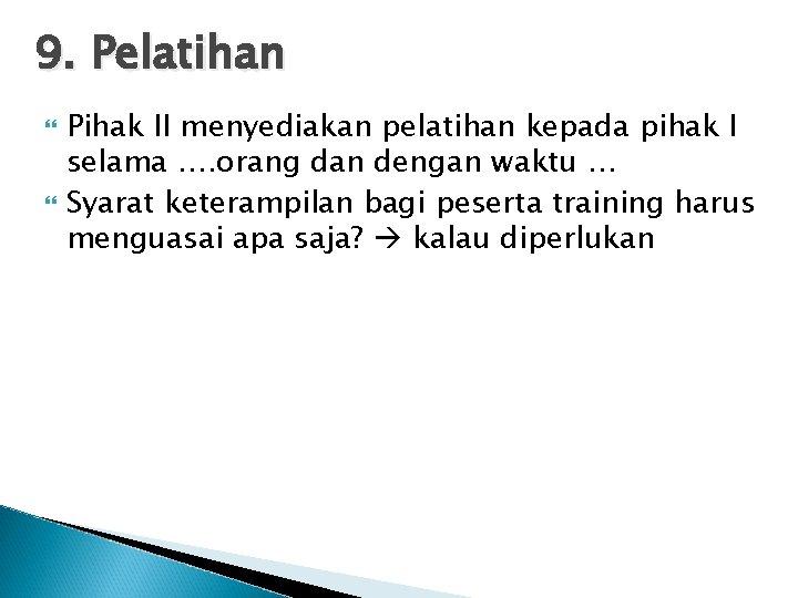 9. Pelatihan Pihak II menyediakan pelatihan kepada pihak I selama …. orang dan dengan