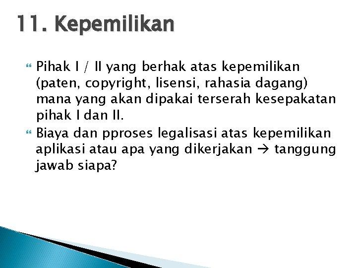 11. Kepemilikan Pihak I / II yang berhak atas kepemilikan (paten, copyright, lisensi, rahasia