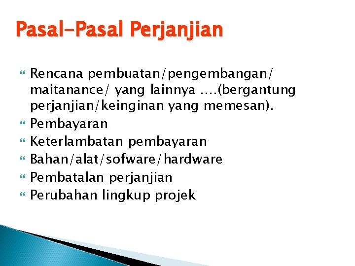 Pasal-Pasal Perjanjian Rencana pembuatan/pengembangan/ maitanance/ yang lainnya …. (bergantung perjanjian/keinginan yang memesan). Pembayaran Keterlambatan