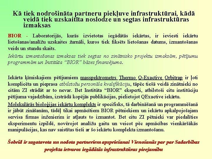 Kā tiek nodrošināta partneru piekļuve infrastruktūrai, kādā veidā tiek uzskaitīta noslodze un segtas infrastruktūras