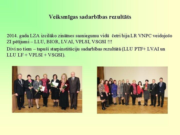Veiksmīgas sadarbības rezultāts 2014. gada LZA izcilāko zinātnes sasniegumu vidū četri bija LR VNPC