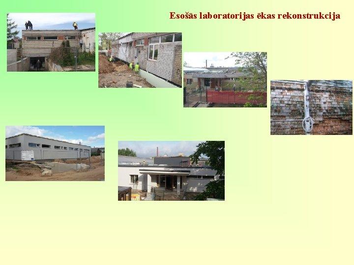 Esošās laboratorijas ēkas rekonstrukcija