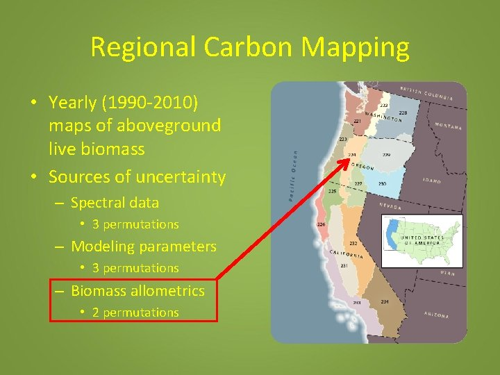 Regional Carbon Mapping • Yearly (1990 -2010) maps of aboveground live biomass • Sources