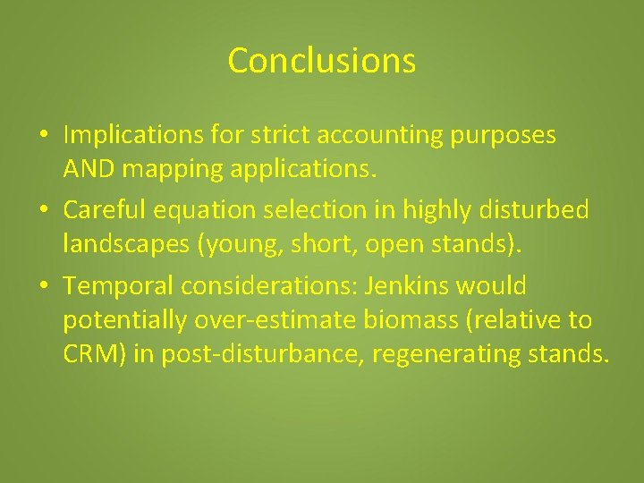 Conclusions • Implications for strict accounting purposes AND mapping applications. • Careful equation selection