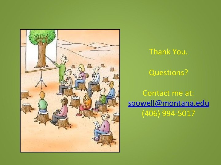 Thank You. Questions? Contact me at: spowell@montana. edu (406) 994 -5017