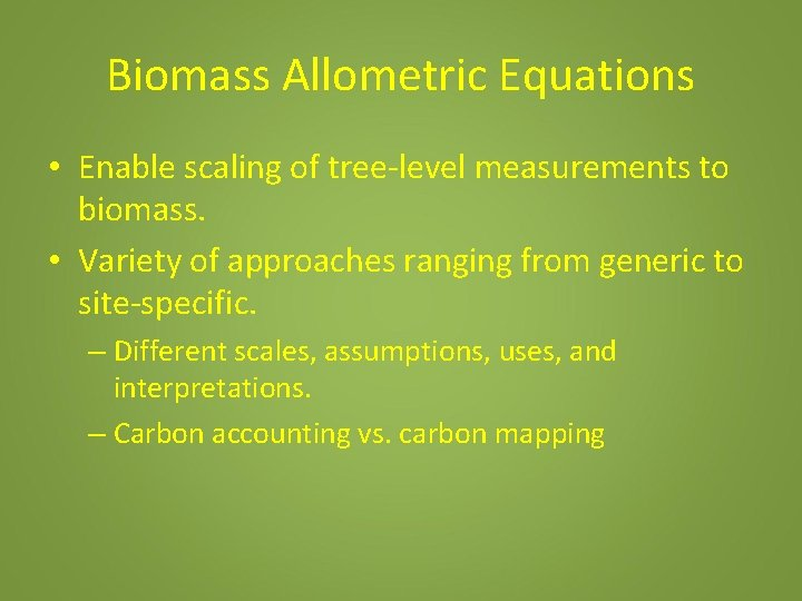 Biomass Allometric Equations • Enable scaling of tree-level measurements to biomass. • Variety of
