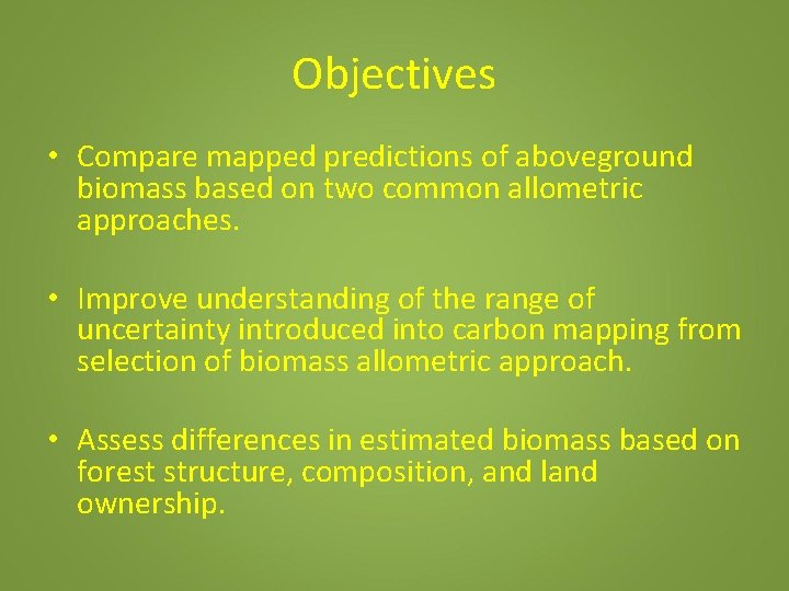 Objectives • Compare mapped predictions of aboveground biomass based on two common allometric approaches.