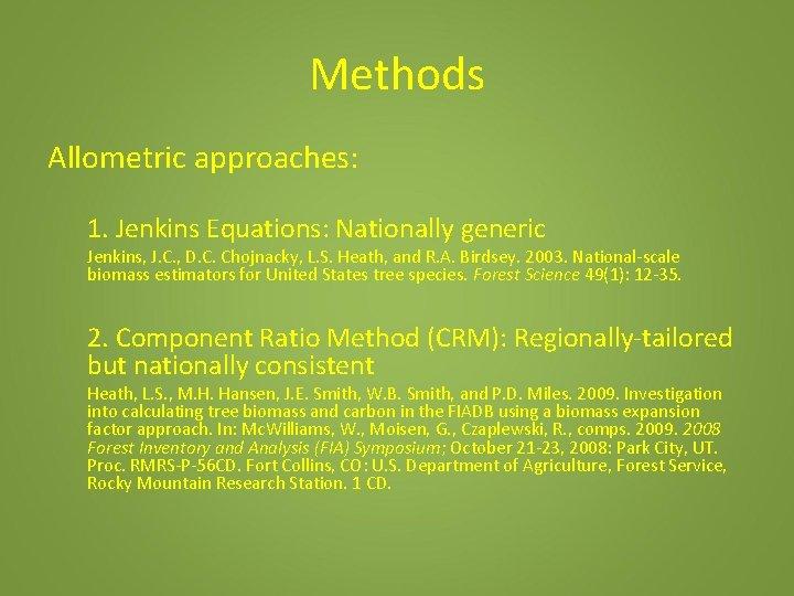 Methods Allometric approaches: 1. Jenkins Equations: Nationally generic Jenkins, J. C. , D. C.