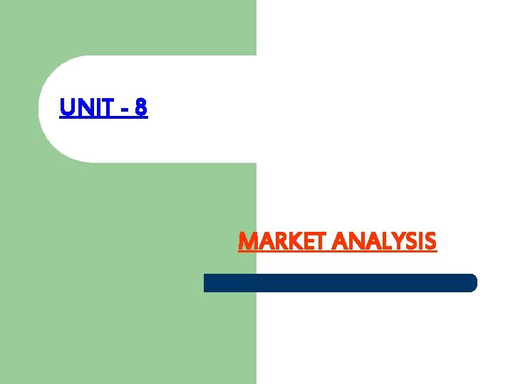 UNIT - 8 MARKET ANALYSIS