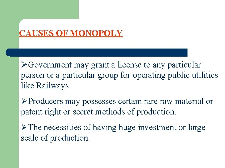 CAUSES OF MONOPOLY ØGovernment may grant a license to any particular person or a