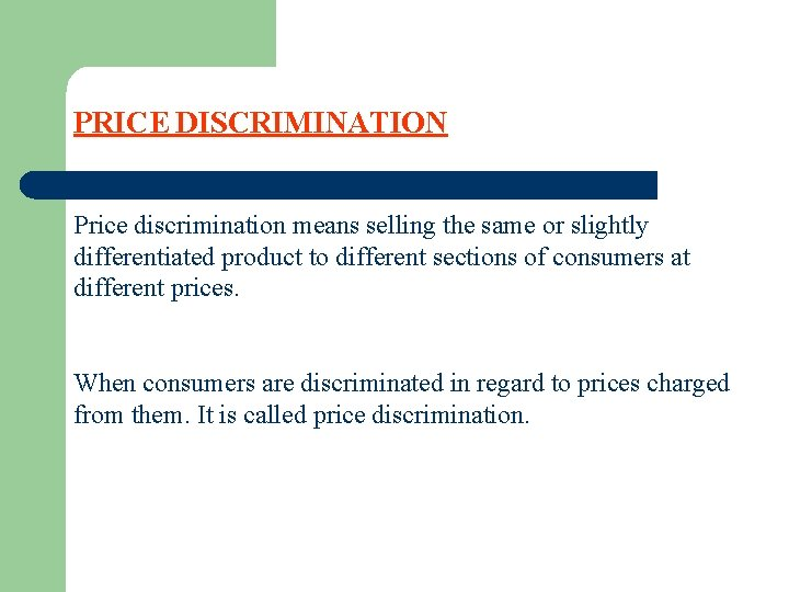PRICE DISCRIMINATION Price discrimination means selling the same or slightly differentiated product to different
