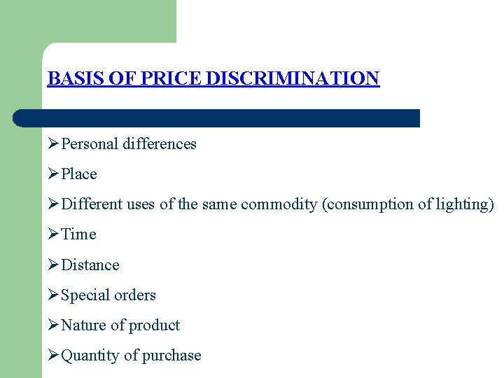 BASIS OF PRICE DISCRIMINATION ØPersonal differences ØPlace ØDifferent uses of the same commodity (consumption
