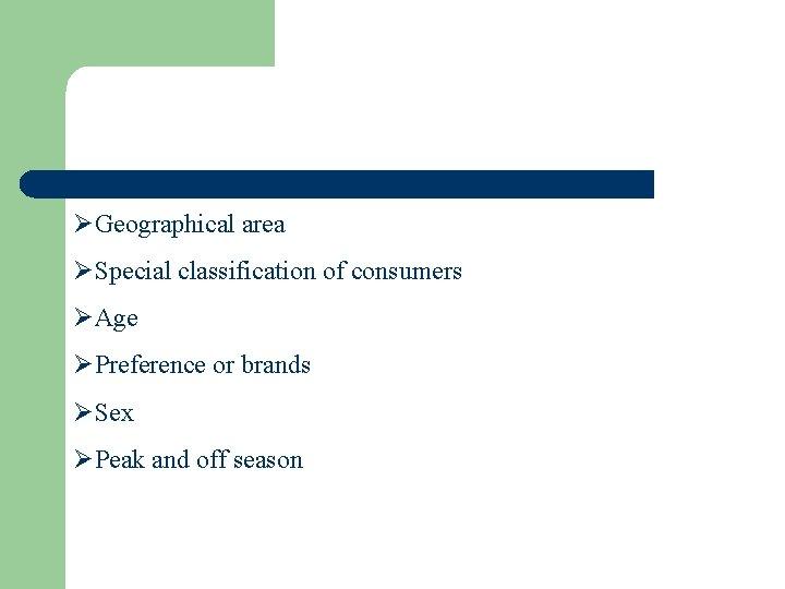 ØGeographical area ØSpecial classification of consumers ØAge ØPreference or brands ØSex ØPeak and off