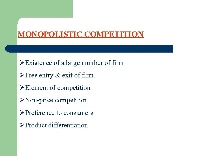 MONOPOLISTIC COMPETITION ØExistence of a large number of firm ØFree entry & exit of
