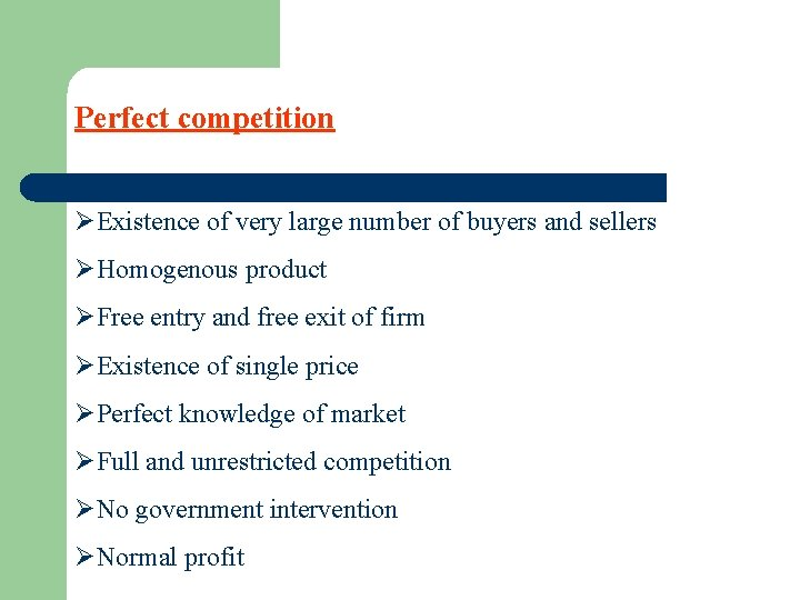 Perfect competition ØExistence of very large number of buyers and sellers ØHomogenous product ØFree