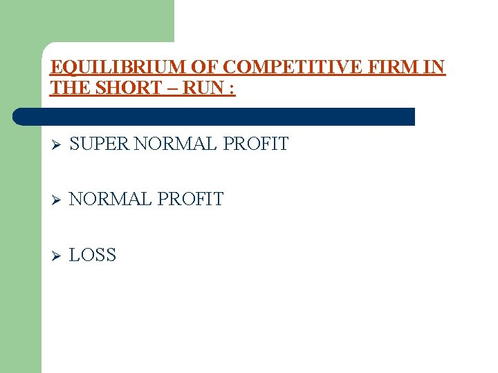 EQUILIBRIUM OF COMPETITIVE FIRM IN THE SHORT – RUN : Ø SUPER NORMAL PROFIT