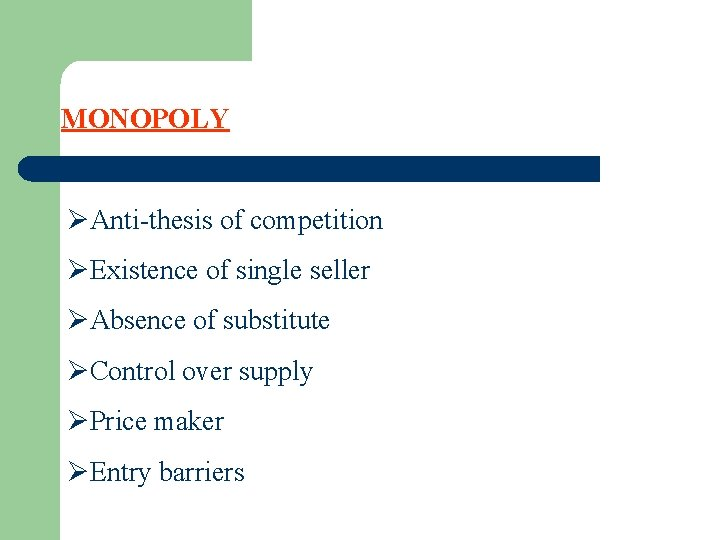 MONOPOLY ØAnti-thesis of competition ØExistence of single seller ØAbsence of substitute ØControl over supply