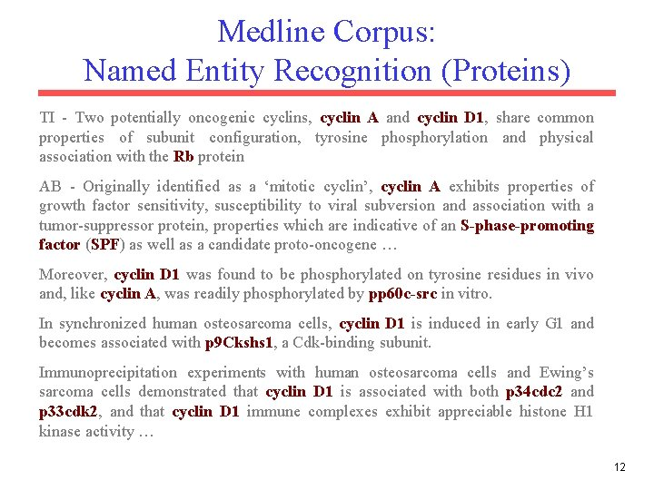 Medline Corpus: Named Entity Recognition (Proteins) TI - Two potentially oncogenic cyclins, cyclin A