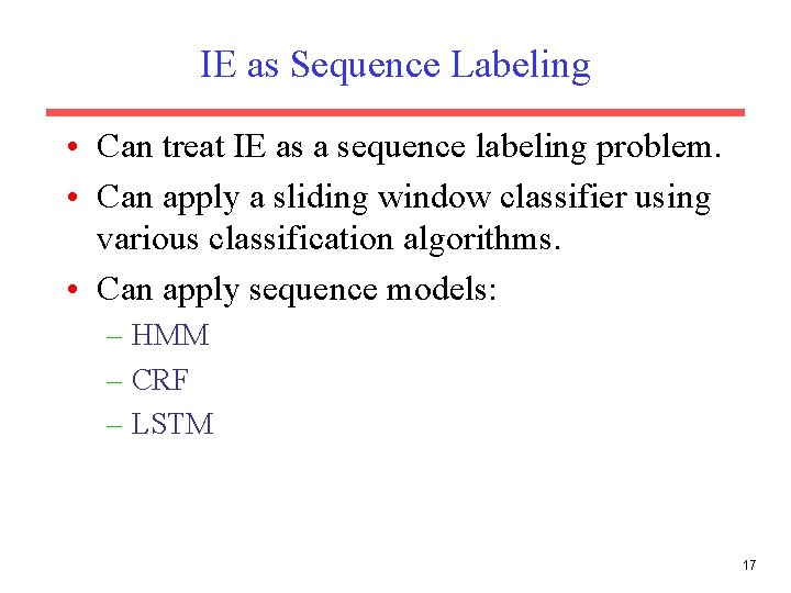 IE as Sequence Labeling • Can treat IE as a sequence labeling problem. •